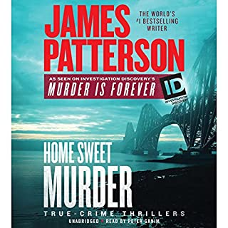 Home Sweet Murder                   Written by:                                                                                                                                 James Patterson                               Narrated by:                                                                                                                                 Peter Ganim                      Length: 5 hrs and 28 mins     Not rated yet     Overall 0.0