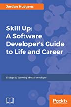 Skill Up: A Software Developer's Guide to Life and Career