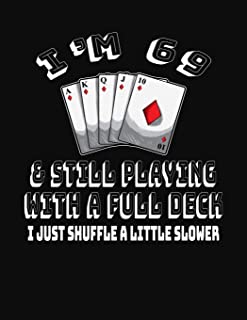 I'm 69 & Still Playing With A Full Deck I Just Shuffle A Little Slower: 69th Birthday Journal Gift for Men and Women Who Love To Play Cards - Fun And Practical Alternative to a Greeting Card