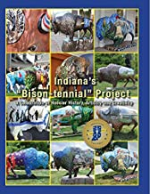 Indiana's Bison-tennial Project: A Celebration of Hoosier History, Artistry and Creativity (M.t. Publishing Company)