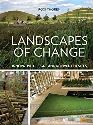 Landscapes of Change: Innovative Designs and Reinvented Sites