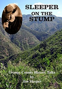Sleeper on the Stump  Orange County History Talks by Jim Sleeper  Orange Countiana   Volume 13