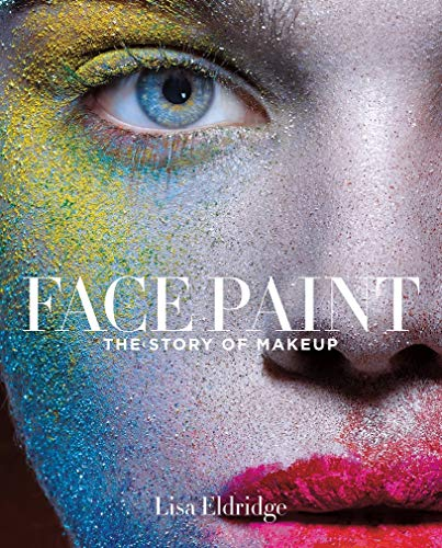 Face Paint: The History of Make-Up, the History of Women [Lingua inglese]