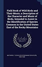 Field Book of Wild Birds and Their Music; a Description of the Character and Music of Birds, Intended to Assist in the Identification of Species Common in the United States East of the Rocky Mountains