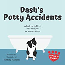 Dash's Potty Accidents: A book for children who have pee or poop accidents (Dash Learns Life Skills)