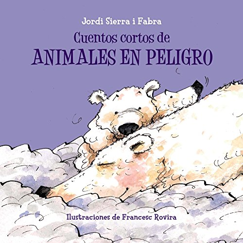 Cuentos cortos de animales en peligro (Castellano - A PARTIR DE 3 AÑOS - CUENTOS - Cuentos cortos)