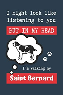 I MIGHT LOOK LIKE LISTENING TO YOU BUT IN MY HEAD I´M WALKING MY SAINT BERNARD: BLANK LINED DOG JOURNAL | Keep Track of Yo...