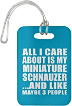 All I Care About is My Miniature Schnauzer - Luggage Tag Bag-gage Suitcase Tag Durable - Dog Pet Owner Lover Friend Memorial Turquoise Birthday Anniversary Christmas Thanksgiving