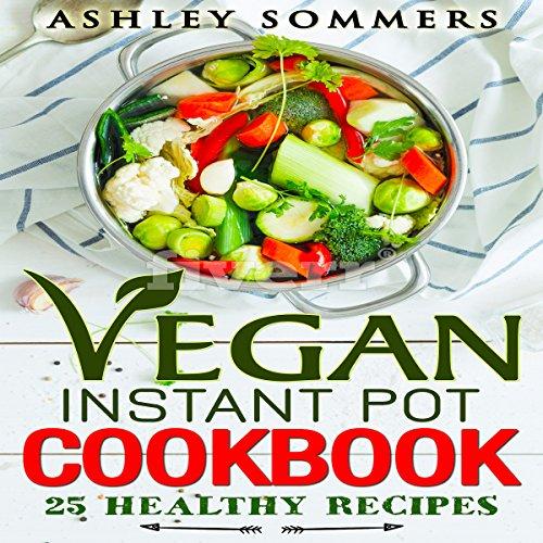 Vegan Instant Pot Cookbook: 25 Healthy Recipes audiobook cover art