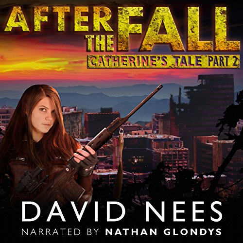 Catherine's Tale - Part 2     After the Fall, Book 3              By:                                                                                                                                 David Nees                               Narrated by:                                                                                                                                 Nathan Glondys                      Length: 7 hrs and 36 mins     10 ratings     Overall 4.6