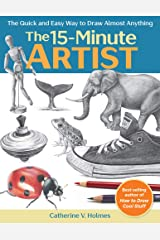 The 15-Minute Artist: The Quick and Easy Way to Draw Almost Anything Paperback