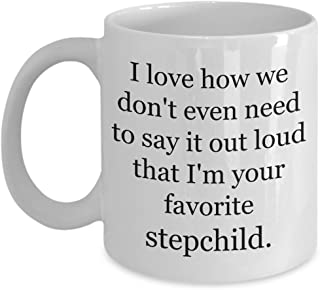 Stepmom Gifts - Stepdad Mug - Best Gift for Mom & Dad for Valentines Day, Mothers Day, Fathers Day, Birthday - I Love how we don't even need to say it loud that I'm your favorite step child - 11oz Cup