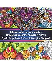 Libro de colorear para adultos: Relájate con el arte de aliviar el estrés; Zendoodles, Animales, Patrones de flores, Mandalas y más! (Libros de colorear y de actividades en español)
