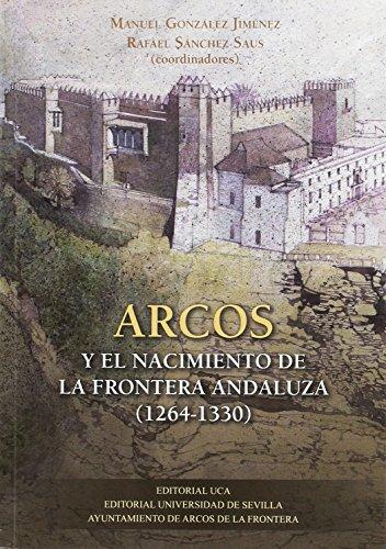 Arcos y el nacimiento de la frontera andaluza (1264-1330): 310 (Historia y Geografía)