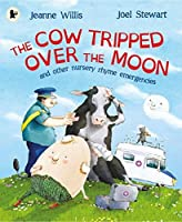The Cow Tripped Over the Moon and Other Nursery Rhyme Emergencies by Jeanne Willis(2016-04-01)
