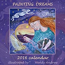 Painting Dreams Calendar 2016 by Wendy Andrew by Wendy Andrews (2015-01-01)