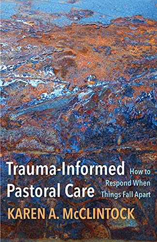 Trauma-Informed Pastoral Care: How to Respond When Things Fall Apart