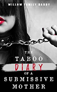 The Taboo Diary of a Submissive Mother: The Forbidden Erotic Story of a Slave MILF Among Incest, BDMS, Spanking and Degradation