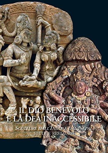 Il dio benevolo e la dea inaccessibile. Sculture dall'India e dal Nepal. Studi e restauro. Ediz. illustrata