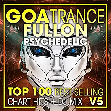Goa Trance Fullon Psychedelic Top 100 Best Selling Chart Hits + DJ Mix V5