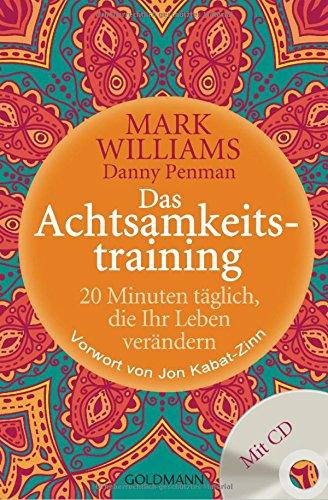 Mark Williams:<br />Das Achtsamkeitstraining: 20 Minuten täglich, die Ihr Leben verändern - jetzt bei Amazon bestellen