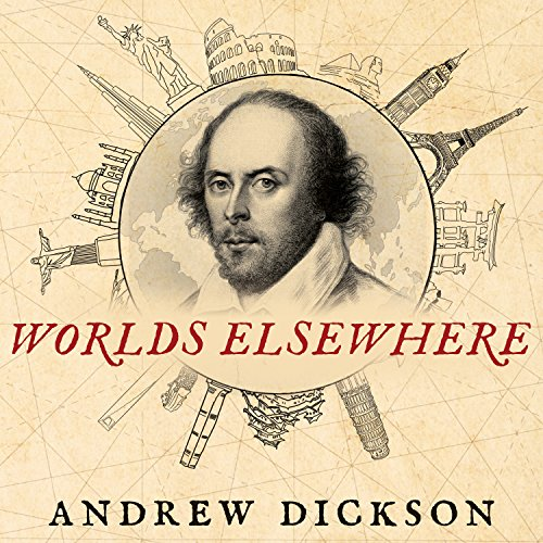 Worlds Elsewhere     Journeys Around Shakespeare's Globe              By:                                                                                                                                 Andrew Dickson                               Narrated by:                                                                                                                                 Andrew Dickson                      Length: 20 hrs and 3 mins     4 ratings     Overall 4.0