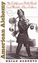 American Alchemy: The California Gold Rush and Middle-Class Culture (Cultural Studies of the United States)
