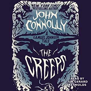 The Creeps     A Samuel Johnson Tale              By:                                                                                                                                 John Connolly                               Narrated by:                                                                                                                                 Tim Gerard Reynolds                      Length: 8 hrs and 39 mins     176 ratings     Overall 4.6