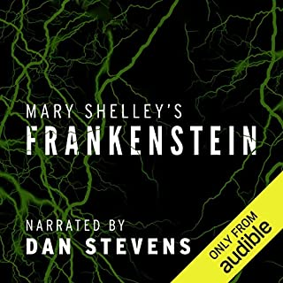 Frankenstein                   By:                                                                                                                                 Mary Shelley                               Narrated by:                                                                                                                                 Dan Stevens                      Length: 8 hrs and 35 mins     579 ratings     Overall 4.3