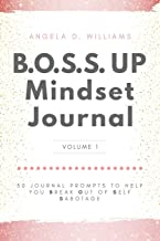 B.O.S.S. UP Mindset Journal: 50 Journal Prompts To Help You Break Out Of Self Sabotage