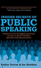Insider Secrets of Public Speaking - Answers to the 50 Biggest Questions on How to Deliver Brilliant Speeches and Presenta...