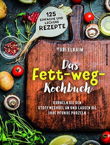 Das Fett-weg-Kochbuch: Kurbeln Sie den Stoffwechsel an und lassen Sie Ihre Pfunde purzeln