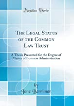 The Legal Status of the Common Law Trust: A Thesis Presented for the Degree of Master of Business Administration (Classic Reprint)