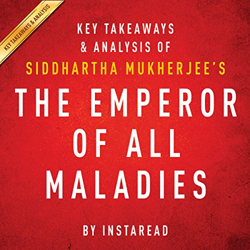 The Emperor of All Maladies by Siddhartha Mukherjee - Key Takeaways & Analysis cover art