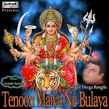 Tenoon Maiya Ne Bulaya