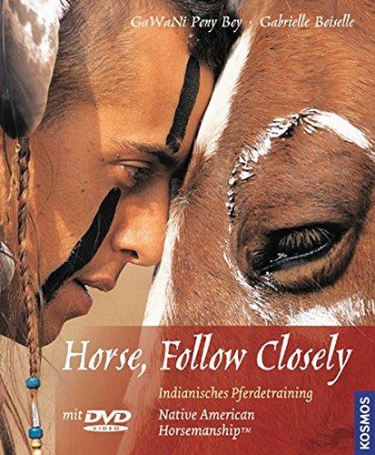Horse, Follow Closely: Indianisches Pferdetraining. Native American Horsemanship. Mit DVD-Video.