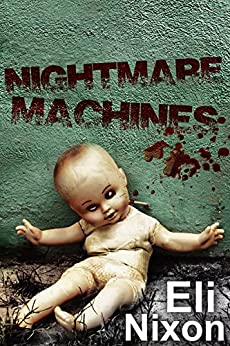 Nightmare Machines: Creepypasta, Urban Legends, and Tales of Madness by [Eli Nixon]