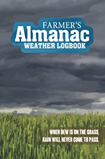Farmer's Almanac Weather Logbook: When dew is on the grass, rain will never come to pass. Note The Weather Every Day In Th...