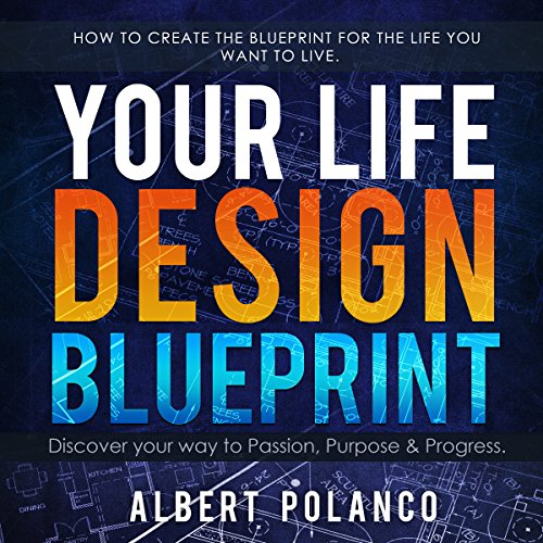 Your life design blueprint audiobook albert polanco audible your life design blueprint cover art malvernweather Image collections