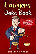 Lawyers Joke Book: The Ultimate Collection Of Funny Lawyer Jokes