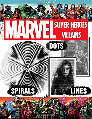 Marvel Super Heroes & Villains Dots Lines Spirals Coloring Book: New Kind Of Stress Relief And Relaxation Coloring Books for Adults