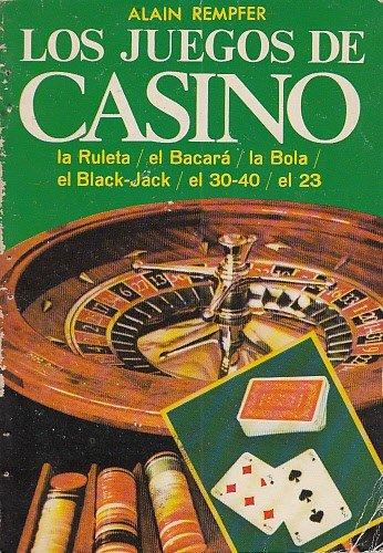 LOS JUEGOS DE CASINO (La ruleta, el bacará, la bola, el black-jack, el 30-40, el 23)