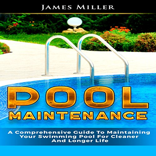 Pool Maintenance: A Comprehensive Guide to Maintaining Your Swimming Pool for Cleaner and Longer Life audiobook cover art