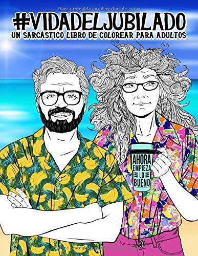 Vida del jubilado: Un sarcástico libro de colorear para adultos: Un libro antiestrés divertido, original y cargado de sarcasmo para pensionistas y jubilados