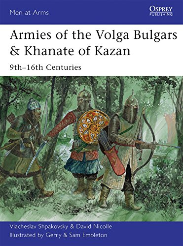 Armies of the Volga Bulgars & Khanate of Kazan: 9th–16th centuries (Men-at-Arms, Band 491)