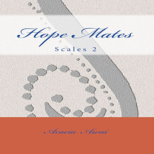Hope Mates: Scales 2                   By:                                                                                                                                 Acacia Awai                               Narrated by:                                                                                                                                 Lessa Lamb                      Length: 13 hrs and 24 mins     Not rated yet     Overall 0.0