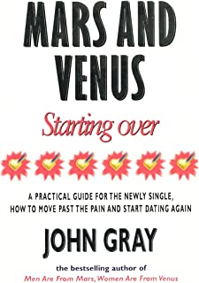 Mars And Venus Starting Over: A Practical Guide for Finding Love Again After a painful Breakup, Divorce, or the Loss of a ...