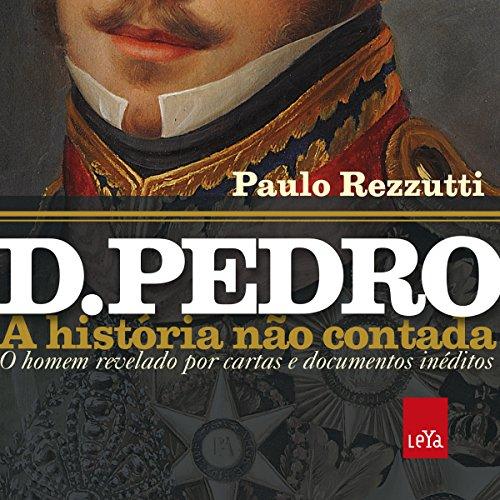 D. Pedro: a história não contada audiobook cover art