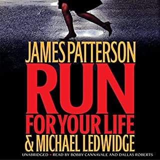 Run for Your Life                   Written by:                                                                                                                                 James Patterson,                                                                                        Michael Ledwidge                               Narrated by:                                                                                                                                 Bobby Cannavale,                                                                                        Dallas Roberts                      Length: 6 hrs and 25 mins     2 ratings     Overall 4.5