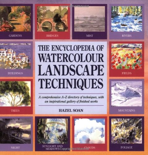 The Encyclopedia of Watercolour Landscape Techniques: A Comprehensive A-Z Directory of Techniques, with an Inspirational Gallery of Finished Works